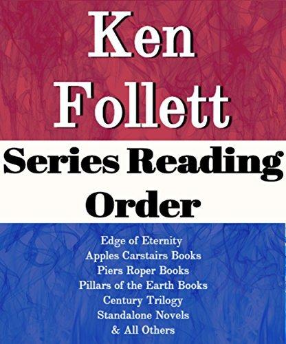 LIST SERIES: KEN FOLLETT: SERIES READING ORDER: EDGE OF ETERNITY, PILLARS OF THE EARTH BOOKS, APPLES CARSTAIRS BOOKS, PIERS ROPER BOOKS, CENTURY TRILOGY BOOKS, STANDALONE NOVELS BY KEN FOLLETT