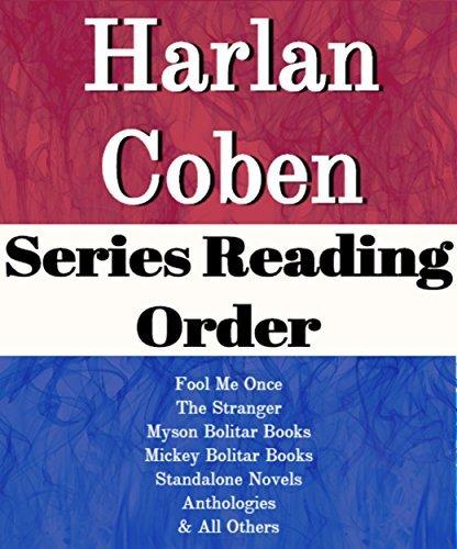 LIST SERIES: HARLAN COBEN: SERIES READING ORDER: FOOL ME ONCE, THE STRANGER, MISSING YOU, MYRON BOLITAR BOOKS, MICKEY BOLITAR BOOKS, STANDALONE NOVELS, ANTHOLOGIES BY HARLAN COBEN