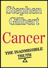 CANCER: THE INADMISSIBLE TRUTH