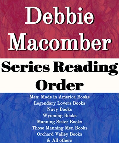 LIST SERIES: DEBBIE MACOMBER: SERIES READING ORDER: ROSE HARBOR BOOKS, BLOSSOM STREET BOOKS, LEGENDARY LOVERS BOOKS, NAVY BOOKS, MANNING SISTER BOOKS, ORCHARD VALLEY & OTHERS BY DEBBIE MACOMBER