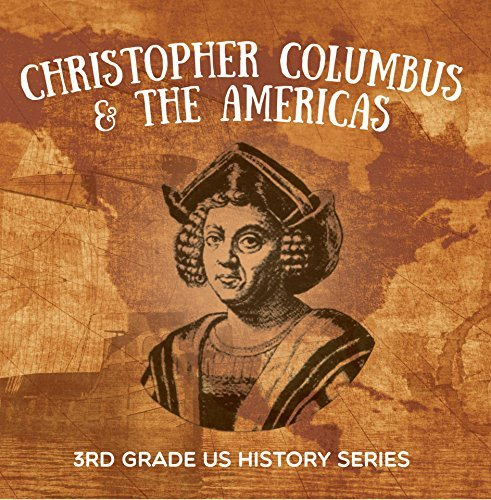 Christopher Columbus & the Americas : 3rd Grade US History Series: American History Encyclopedia (Children's Exploration History Books)