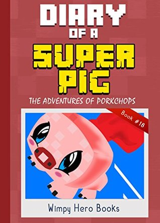 Diary of a Super Pig: The Adventures of Porkchops: Unofficial Minecraft Short Stories, Minecraft Adventure Books, Survival Stories, War, Battle, Mobs, ... Steve, Monsters (Diary Wimpy Book 18)