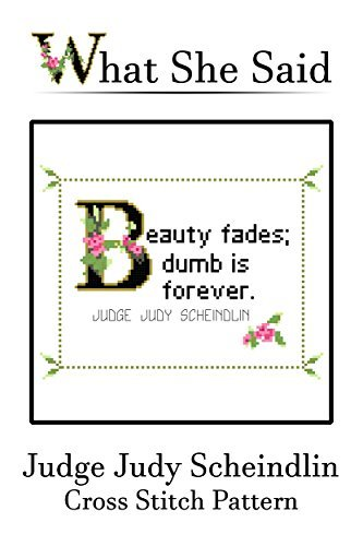 Judge Judy Scheindlin Quote Cross Stitch: Beauty fades; dumb is forever.