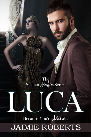 Luca: Because You're Mine (Sicilian Mafia #2)