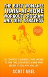 Book cover for The Busy Woman's Train-At-Home Workout Program and Diet Strategy: All You Need Are Dumbbells And a Bench to Save Time, Lose Weight, & Have More Energy to Deal With Real Life (Getting Real)