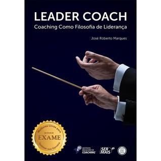 Leader Coach - Coaching como Filosofia d...