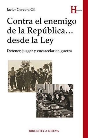 CONTRA EL ENEMIGO DE LA REPÚBLICA ... DESDE LA LEY