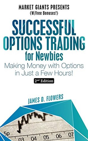 Successful Options Trading For Newbies: Making Money with Options in Just a Few Hours (Market Giants Book 3)