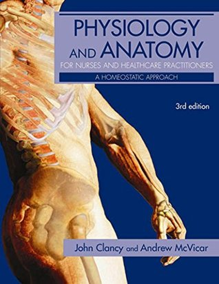 Physiology and Anatomy for Nurses and Healthcare Practitioners: A Homeostatic Approach, Third Edition (Hodder Arnold Publication)