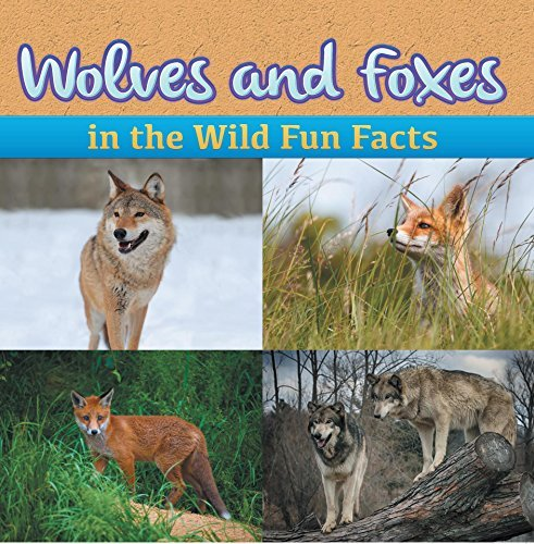 Wolves and Foxes in the Wild Fun Facts: Animal Encyclopedia for Kids - Wildlife (Children's Animal Books)