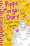 Pippa Morgan's Diary 4: Trouble and Squeak