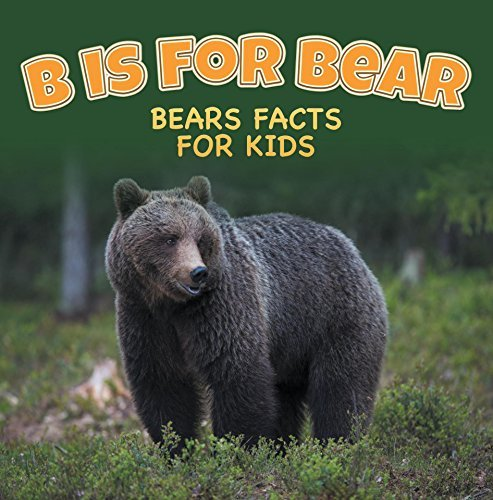 B is for Bear: Bears Facts For Kids: Animal Encyclopedia for Kids - Wildlife (Children's Animal Books)