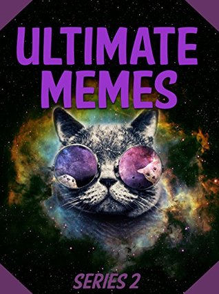 Memes: Ultimate Memes SERIES 2 - GIANT Collection of Funny Internet Memes: Ultimate Memes, Funny Internet Memes, Ultimate Memes 2 (Ultimate Memes Series, Internet Memes, Massive Ultimate Memes)