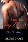 Recalcitrant Pony Boy 3: The Trainer (Recalcitrant Pony Boy, #3)