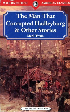 Man That Corrupted Hadleyburg and Other (Wordsworth American Classics)