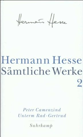 Peter Camenzind. Unterm Rad. Gertrud