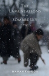 The Lamentations of a Sombre Sky by Manan Kapoor