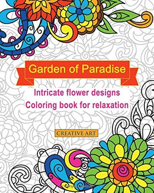 Garden Of Paradise Intricate Flower Designs Coloring Book For