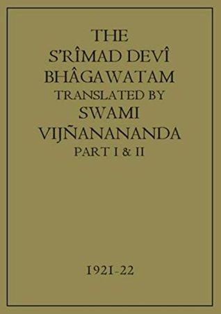 The S'rîmad Devî Bhâgawatam (Complete 12 Books)