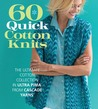 60 Quick Cotton Knits: The Ultimate Cotton Collection in Ultra Pima™ from Cascade Yarns®