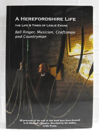 A Herefordshire Life: The Life and Times of Leslie Evans - Bell Ringer, Musician, Craftsman and Countryman