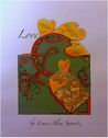 Love. Poems excerpted from Constructed of Magic by Louis Alan Swartz