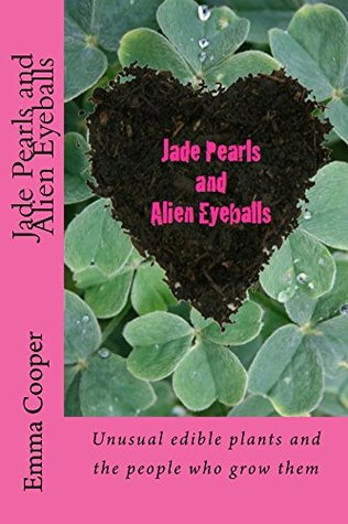 Jade Pearls and Alien Eyeballs: Unusual edible plants and the people who grow them