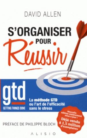 S'organiser Pour Réussir : La méthode GTD ou l'art de l'efficacité sans le stress