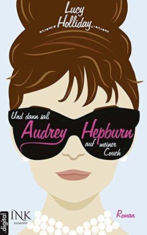 Ebook Und dann saß Audrey Hepburn auf meiner Couch by Lucy  Holliday DOC!