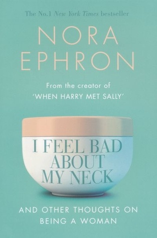 I Feel Bad About My Neck: And Other Thoughts On Being a Woman