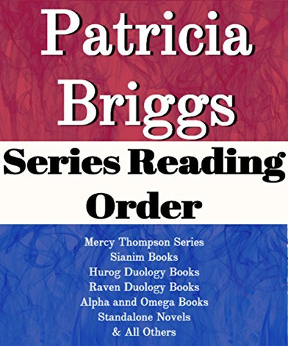 LIST SERIES: PATRICIA BRIGGS: SERIES READING ORDER: MERCY THOMPSON SERIES, ALPHA AND OMEGA BOOKS, SIANIM BOOKS, HUROG DUOLOGY BOOKS, RAVEN DUOLOGY BOOKS, STANDALONE NOVELS BY PATRICIA BRIGGS