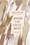 Where the Trees Were by Inga Simpson