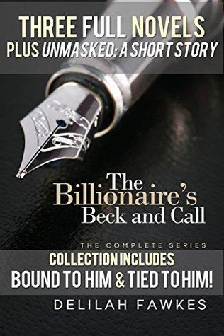The Billionaire's Beck and Call Series Mega Box Set: All Three Full Novels plus UNMASKED, A Short Story!