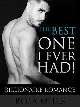 Romance: Billionaire Romance: The Best One I Ever Had! (Deep Penetration, Huge Insertion Sexy Hot Penetration)