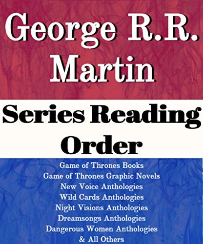 LIST SERIES: GEORGE R. R. MARTIN: SERIES READING ORDER: GAME OF THRONES BOOKS, NEW VOICES ANTHOLOGIES, WILD CARDS ANTHOLOGIES, NIGHT VISIONS ANTHOLOGIES DREAMSONGS ANTHOLOGIES BY GEORGE R.R. MARTIN