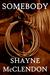 Somebody by Shayne McClendon