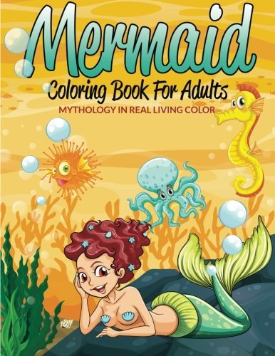 Mermaid Coloring Book For Adults: Mythology In Real Living Color