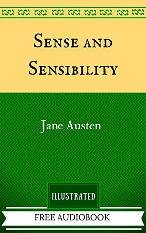 Sense and Sensibility: By Jane Austen - Illustrated And Unabridged (FREE AUDIOBOOK INCLUDED)