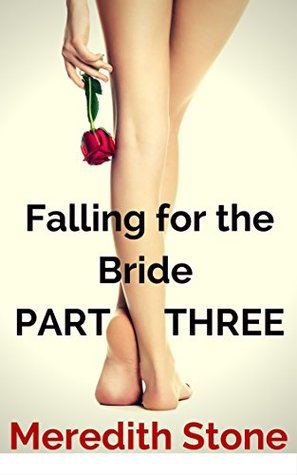 Falling for the Bride PART THREE: A Lesbian Romance Story