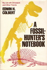 A Fossil-Hunter's Notebook: My Life with Dinosaurs and Other Friends