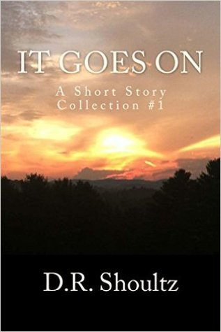 It Goes On (A Short Story Collection 1)