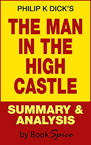 The Man In The High Castle By Philip K Dick - Summary and Analysis Guide