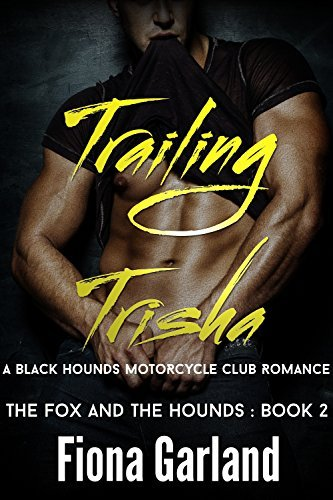 TRAILING TRISHA - A Black Hounds Motorcycle Club Romance (The Fox and the Hounds Book #2)