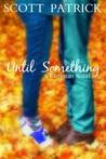 Until Something by Scott Patrick