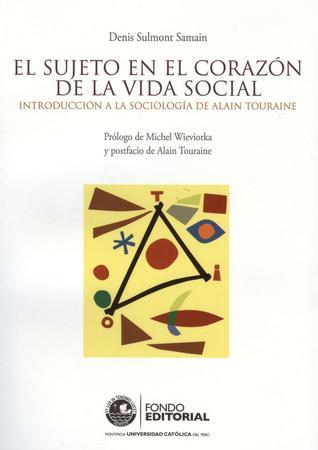 El sujeto en el corazón de la vida social. Introducción a la sociología de Alain Touraine