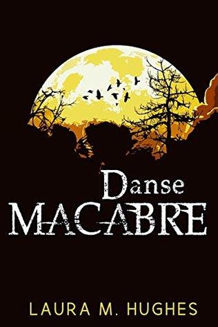 Danse Macabre by Laura M. Hughes
