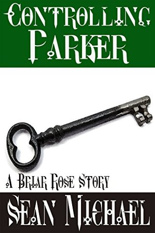 Controlling Parker (The Briar Rose, #2)