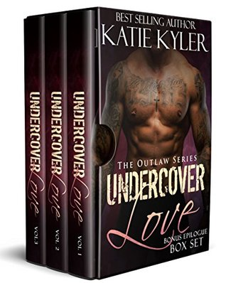 Undercover Love (The Outlaw Series) The Complete Box Set with Bonus Epilogue A Bad Boy Romance by Katie Kyler