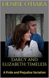 Darcy and Elizabeth: Timeless (Darcy and Elizabeth: Timeless Adventures #1)
