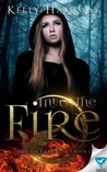 Into the Fire by Kelly Hashway